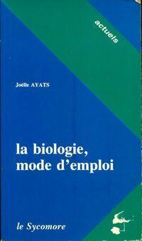 La biologie, Mode d'emploi - Joélle Ayats - Livre