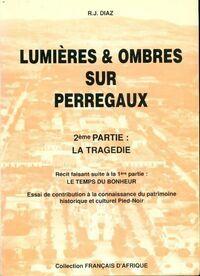 Lumières & ombres sur Perregaux 2ème partie : La tragédie - R.J. Diaz - Livre