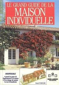 Le grand guide de la maison individuelle - Daniel Puiboube - Livre