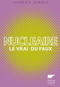 Nucléaire. Le vrai du faux - Frédéric Denhez - Livre