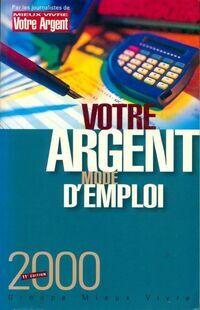 Votre argent, mode d'emploi 2000 - Collectif - Livre