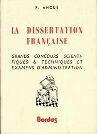 La dissertation française. Grands concours scientifiques & techniques et examens d' administration - F. Angué - Livre