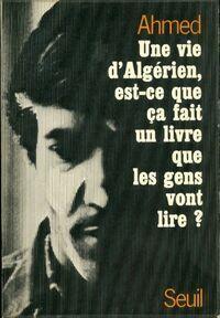 Une vie d'algérien est-ce que ça fait un livre que les gens vont lire ? - Ahmed - Livre