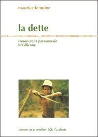La dette. Roman de la paysannerie brésilienne - Maurice Lemoine - Livre
