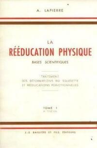La rééducation physique bases scientifiques Tome I : Cinésiologie et cinésithérapie générale - A. Lapierre - Livre