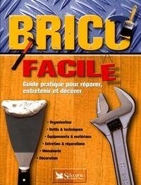 Brico facile. Guide pratique pour réparer entretenir et décorer - Collectif - Livre