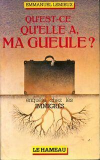 Qu'est-ce qu'elle a ma gueule ? Enquête chez les immigrés - Emmanuel Lemieux - Livre