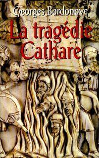 La tragédie cathare - Georges Bordonove - Livre