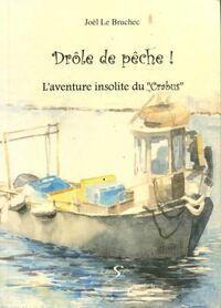 Drôle de pêche. L'aventure insolite du Crabus - Joël Le Bruchec - Livre