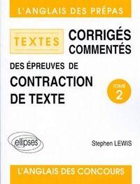 Textes corrigés commentés des épreuves de contraction de texte Tome II - Stephen Lewis - Livre