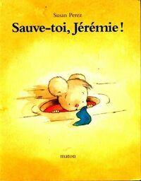 Sauve-toi, Jérémie ! - Susan Perez - Livre