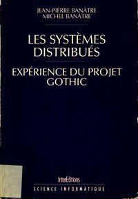Les systèmes distribues. Expérience du projet Gothic - Michel Banâtre - Livre