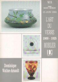 ART L'art du verre 1900-1925. Catalogue de vente aux enchères - Dominique Watine-Arnault - Livre