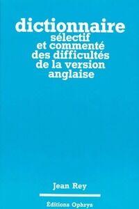 Dictionnaire sélectif et commenté des difficultés de la version anglaise - Jean Rey - Livre