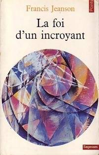 La foi d'un incroyant - Francis Jeanson - Livre