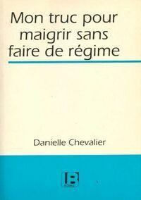 Mon truc pour maigrir sans faire de régime - Chevalier Danielle - Livre