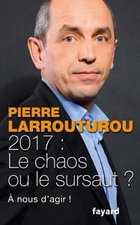 2017 : Le chaos ou le sursaut ?  À nous d'agir ! - Pierre Larrouturou - Livre