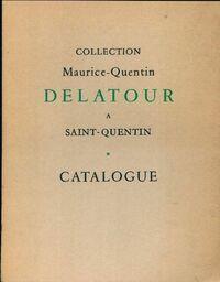 Catalogue de la collection Maurice-Quentin Delatour à saint-Quentin - Gaston Fleury - Livre