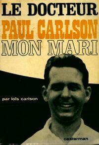 Le docteur Paul Carlson mon mari - Loïs Carlson - Livre