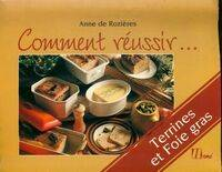 Comment réussir mes terrines et mon foie gras - Anne De Rozières - Livre