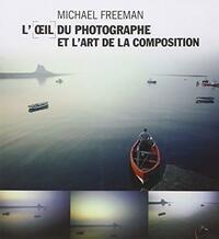 L??il du photographe et l'art de la composition - Michael Freeman - Livre