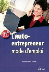 L'auto-entrepreneur. Mode d'emploi - Claude-Annie Duplat - Livre
