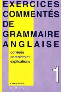 Exercices commentés de grammaire anglaise Tome I - C Rivière - Livre