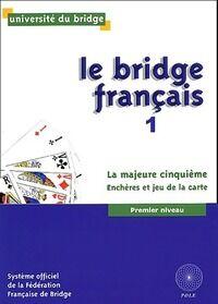 Le bridge français Tome I : La majeure cinquième. Enchères et jeu de la carte premier niveau - Fédération Française de Bridge - Livre