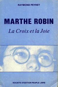 Marthe Robin. La croix et la joie - Raymond Peyret - Livre