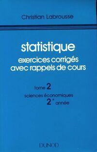 Statistique Tome II : Exercices corrigés avec rappels de cours - Christian Labrousse - Livre
