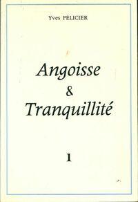 Angoisse et tranquillité Tome I - Yves Pélicier - Livre