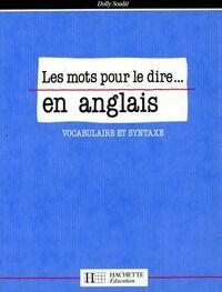 Les mots pour le dire... En anglais. Vocabulaire et syntaxe - Dolly Soulié - Livre