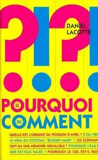 Le pourquoi du comment - Daniel Lacotte - Livre