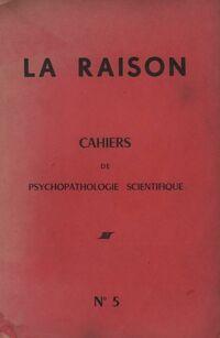 La raison. Cahiers de psychopathologie scientifique n°5 - Louis Le Guillant - Livre