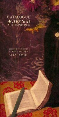 Catalogue actes sud automne 1989 / Récit d'Anne Walter : A la poste - Collectif - Livre