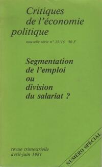 Critique de l'économie politique n°15-16 : Segmentations de l'emploi ou division du salariat ? - Collectif - Livre