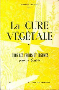 La cure végétale Tome I : Tous les fruits et les légumes pour se guérir  - Raymond Dextreit - Livre