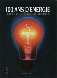 100 ans d'énergie. Histoire de l'électricité de Strasbourg - Claude Lorentz - Livre