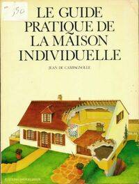 Le guide pratique de la maison individuelle - Jean De Campagnolle - Livre