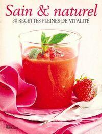 Sain & naturel. 30 recettes pleines de vitalité - Collectif - Livre