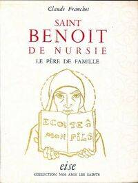Saint-Benoit de Nursie. Le père de Famille - Claude Franchet - Livre