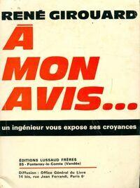 A mon avis... un ingénieur vous expose ses croyances - René Girouard - Livre