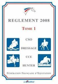 Reglement FFE 2008 Tome I : CSO,dressage, CCE, hunter - Fédération Française D'Équitation - Livre