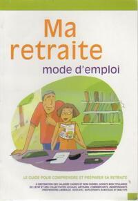 Ma retraite mode d'emploi. Le guide pour comprendre et préparer sa retraite - Collectif - Livre