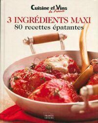 3 ingrédients maxi. 80 recettes épatantes - Collectif - Livre