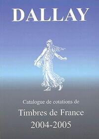 Catalogue Dallay de cotations de timbres de France 2004-2005 - Collectif - Livre