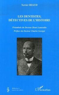 Les dentistes détectives de l'histoire - Xavier Riaud - Livre