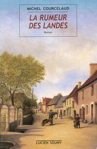 La rumeur des landes - Michel Courcelaud - Livre