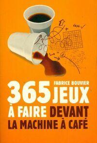 365 jeux à faire devant la machine à café - Fabrice Bouvier - Livre