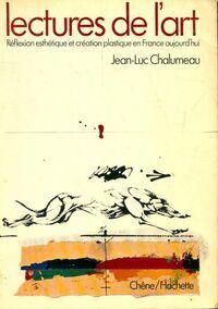 ART Lectures de l'art : Réflexion esthétique et création plastique en France aujourd'hui - Jean-Luc Chalumeau - Livre